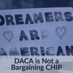 DACA is Not a Bargaining CHIP